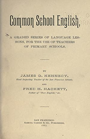 Common school English, a graded series of: James G. Kennedy