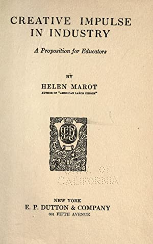 Creative impulse in industry; a proposition for: Marot, Helen