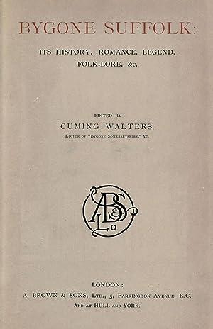 Bygone Suffolk; its history, romance, legend, folk-lore,: Walters, John Cuming
