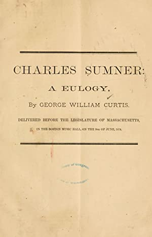 Charles Sumner: a eulogy [Reprint]: Curtis, George William,