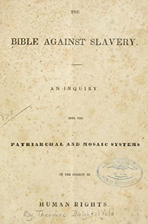 The Bible against slavery [Reprint]: Weld, Theodore Dwight],
