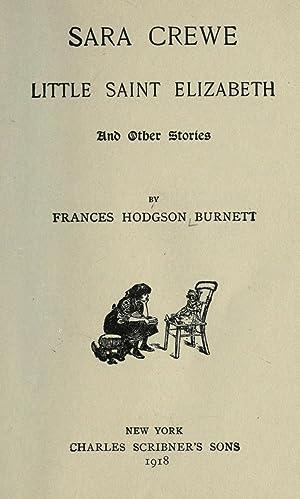 Sara Crewe, Little Saint Elizabeth, and other: Burnett, Frances Hodgson,