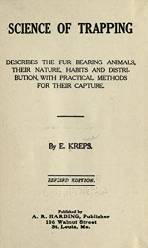 Science of trapping; describes the fur bearing: Kreps, Elmer Harry,