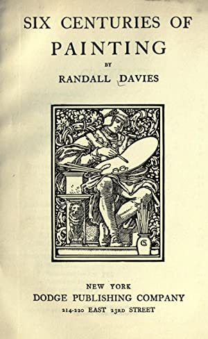Six centuries of painting [Reprint]: Davies, Randall, 1866-1946