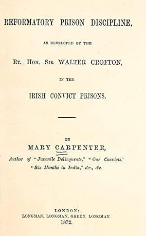 Reformatory prison discipline as developed by the: Carpenter, Mary, 1807-1877.