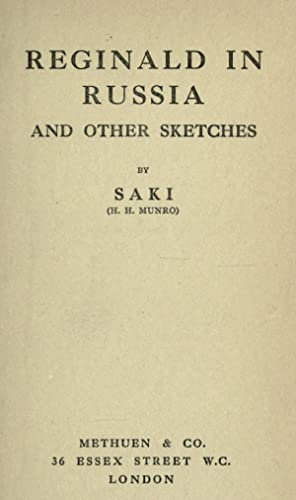 Reginald in Russia and other sketches [Reprint]: Saki, 1870-1916