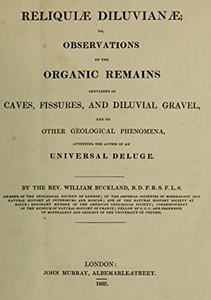Reliquiae diluvianae; or, observations on the organic: Buckland, William, 1784-1856.