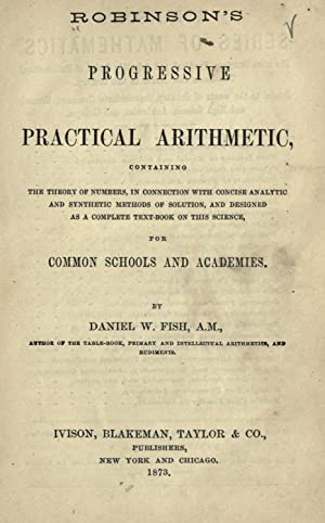 Robinson's Progressive practical arithmetic : containing the: Robinson, Horatio N.