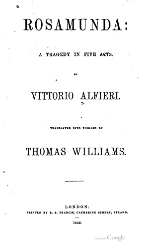 Rosamunda: a tragedy in five acts [Reprint]: Vittorio Alfieri