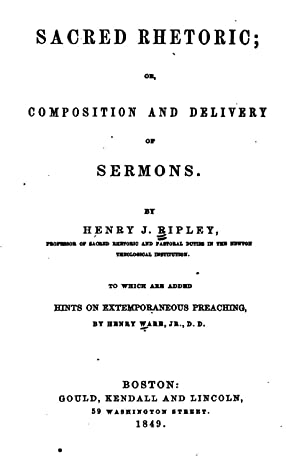 Sacred rhetoric: or, Composition and delivery of: Henry Jones Ripley,