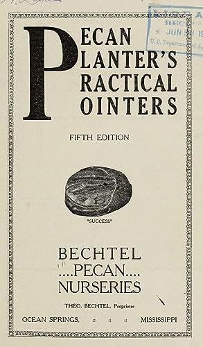 Pecan planter's practical pointers [Reprint] Volume: 1915: Bechtel's Pecan Nurseries,Bechtel,