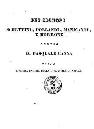 Pei signori Schettini, Pollandi, Manicanti, e Morrone