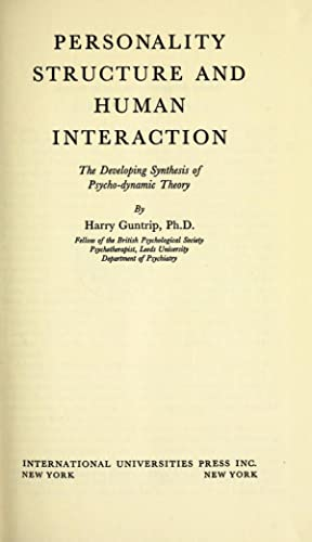Personality structure and human interaction;: the developing: Guntrip, Harry