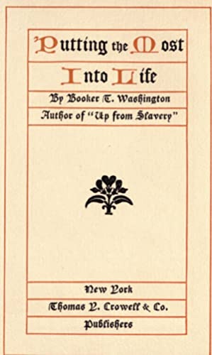Putting the most into life [Reprint]: Washington, Booker T.,