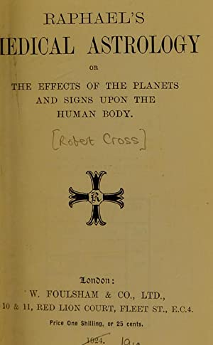 Raphael's Medical astrology, or, The effects of: Cross, Robert