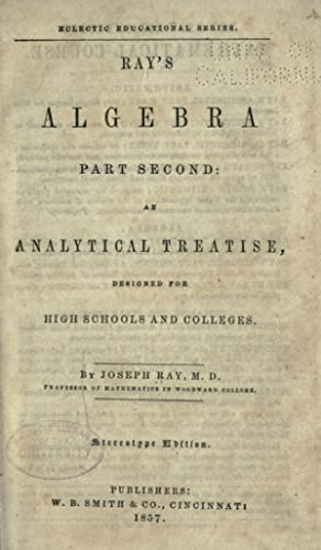 Ray's algebra, part second : an analytical: Ray, Joseph, 1807-1855
