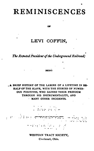 Reminiscences of Levi Coffin, the reputed president: Levi Coffin