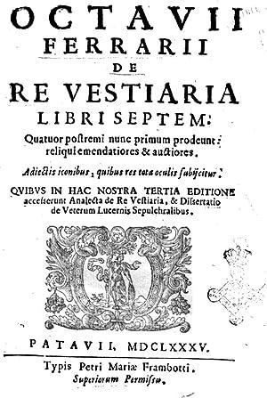 Octauii Ferrarii De re vestiaria libri septem.: Ottavio Ferrari