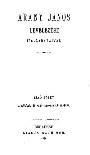 Levelezése iró-barátaival: Összeállitotta Arany László, Volume 1: János Arany, László