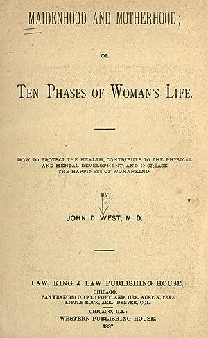 Maidenhood and motherhood, or, Ten phases of: West, John D