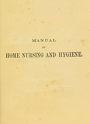 Manual of home nursing and hygiene : Crookshank, Harry