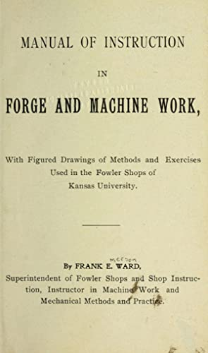 Manual of instruction in forge and machine: Ward, Frank E