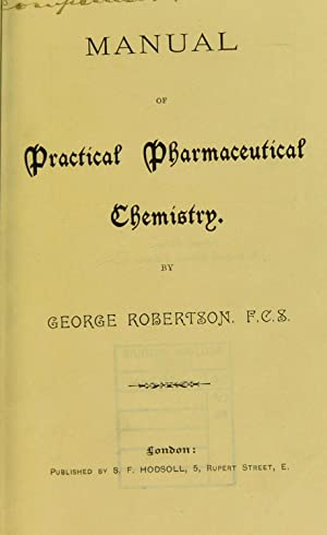 Manual of practical pharmaceutical chemistry (1889) [Reprint]: Robertson, George