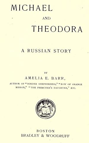 Michael and Theodora; a Russian story [Reprint]: Barr, Amelia Edith