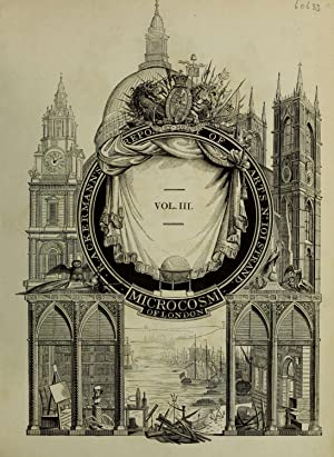 Microcosm of London [Reprint] Volume: Vol. 3: Ackermann, Rudolph, 1764-1834.