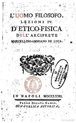 L'uomo filosofo. Lezioni 4. eticofisiche dell'arciprete MarcellinoAmmiano: Marcellino-Ammiano De Luca