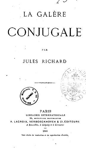 La Gale?re conjugale, par Jules Richard [Reprint]: Richard, Jules, 1825-1899.