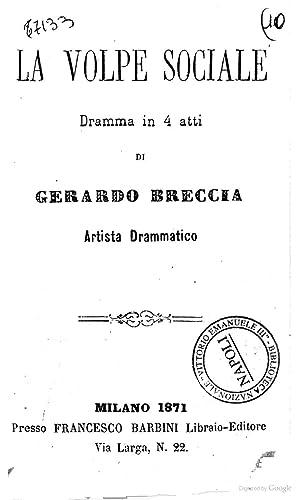 La volpe sociale dramma in 4 atti: Gerardo Breccia