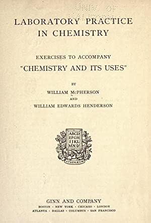 Laboratory practice in chemistry; exercises to accompany: McPherson, William, 1864-1951,Henderson,