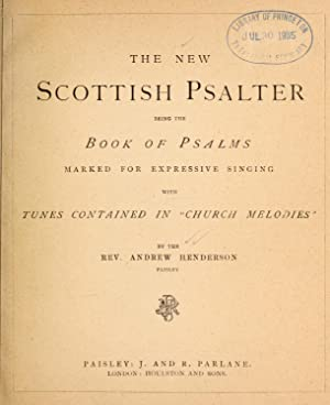 The New Scottish Psalter : being the: Henderson, Andrew