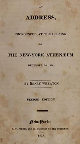 Address, pronounced at the opening of the: Wheaton, Henry, 1785-1848.