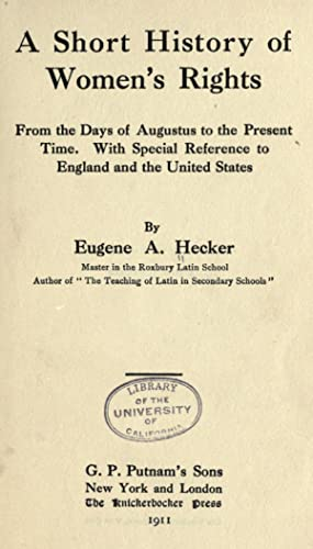 A short history of women's rights from: Hecker, Eugene Arthur,