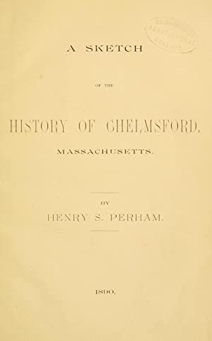 A sketch of the history of Chelmsford,: Perham, Henry Spaulding,