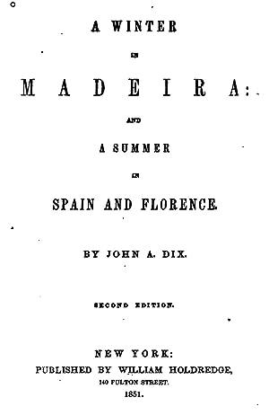 A winter in Madeira: and a summer: Dix, John A[dams],