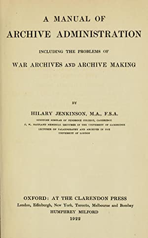 A manual of archive administration including the: Jenkinson, Hilary, Sir