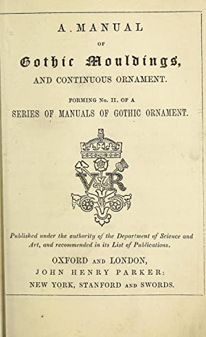 A manual of gothic mouldings, and continuous: Parker, John Henry