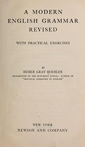 A modern English grammar revised, with practical: Buehler, Huber Gray,