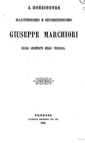 A monsignore illustrissimo e reverendissimo Giuseppe Marchiori: Pasini, Pietro,Marchiori, Giuseppe,