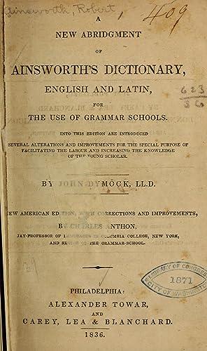 A new abridgment of Ainsworth's dictionary, English: Ainsworth, Robert, 1660-1743,Dymock,