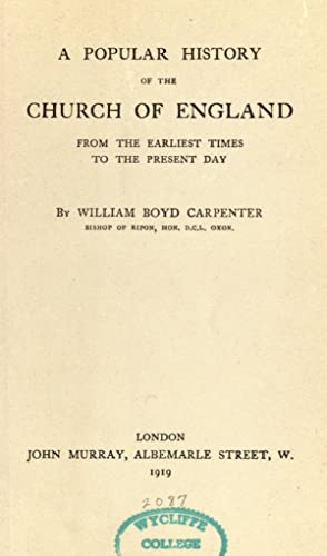 A popular history of the Church of: Carpenter, William Boyd,