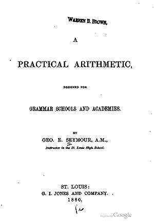 A practical arithmetic, designed for grammar schools: Seymour, George E