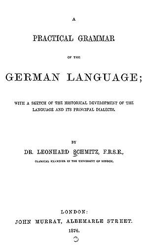 A practical grammar of the German language: Schmitz, Leonhard, 1807-1890