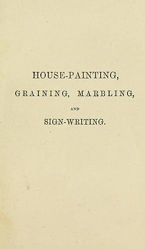 A practical manual of house-painting, graining, marbling: Davidson, Ellis A.,