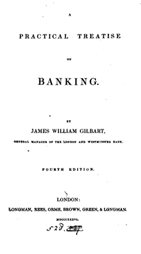A practical treatise on banking [Reprint] (1836): James William Gilbart