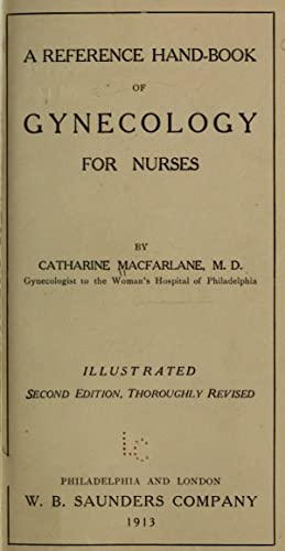 A reference hand-book of gynecology for nurses: Macfarlane, Catharine, 1877-1969
