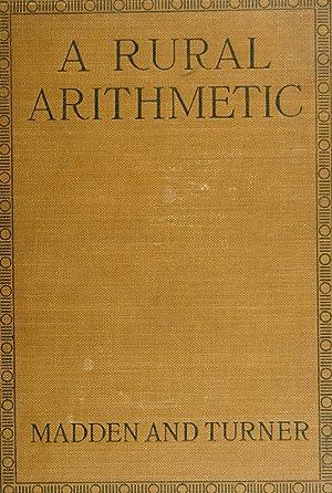 A rural arithmetic; a textbook for grammar: Madden, Irwin Arthur,